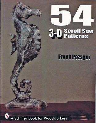 54 3-D Scroll Saw Patterns By Pozsgai, Frank